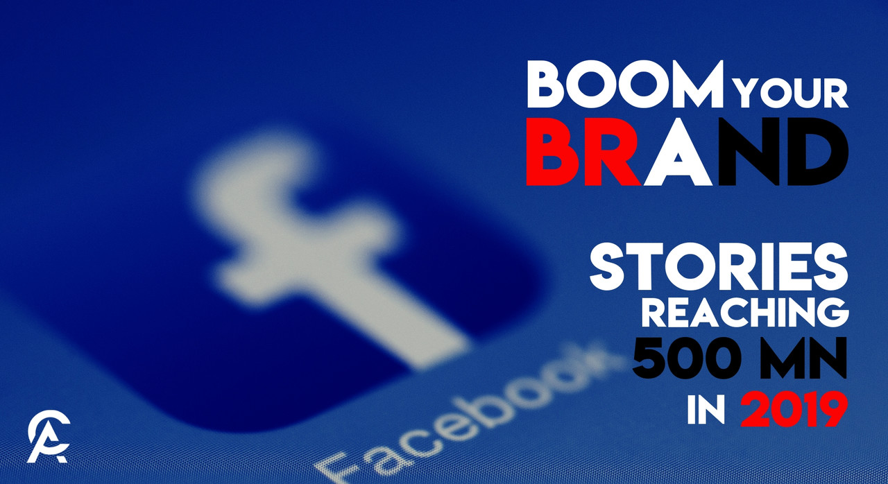 FACEBOOK STORIES REACH 500MILLION DAILY USERS: WHAT IT MEAN FOR YOUR BRAND