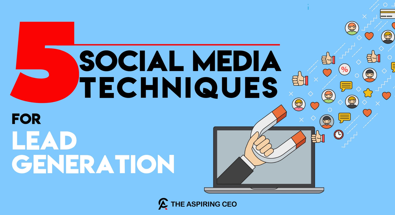 5 OF THE BEST SOCIAL MEDIA LEAD GENERATION TECHNIQUES
