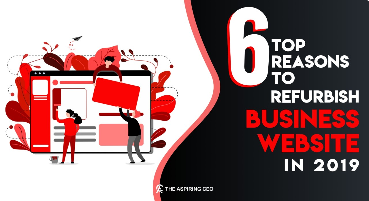 Top #6 Reasons Why You Should Refurbish Your Business Website In 2019