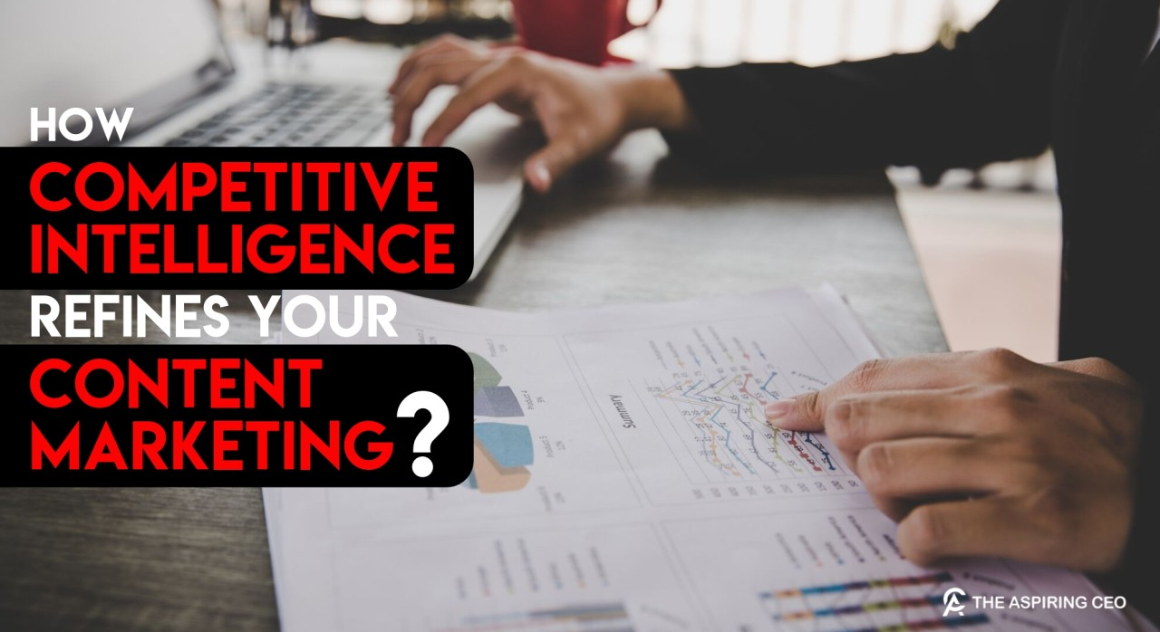 How competitive Intelligence can assist you to refine your content marketing